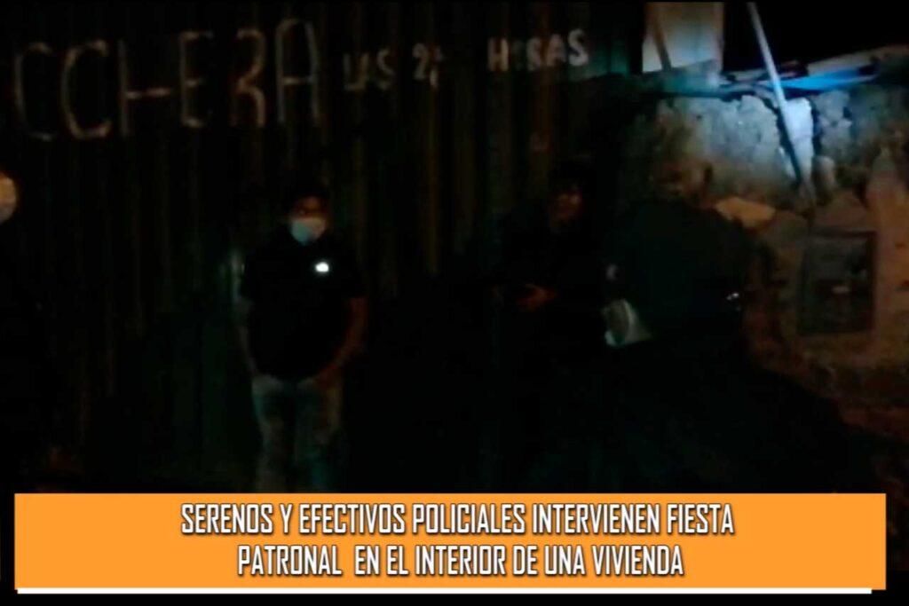 Serenos y efectivos policiales intervienen fiesta patronal esto en el interior de una vivienda (VIDEO)