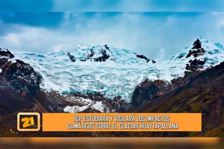 IGP estudiará y vigilará los impactos climáticos sobre el glaciar Huaytapallana (VIDEO)